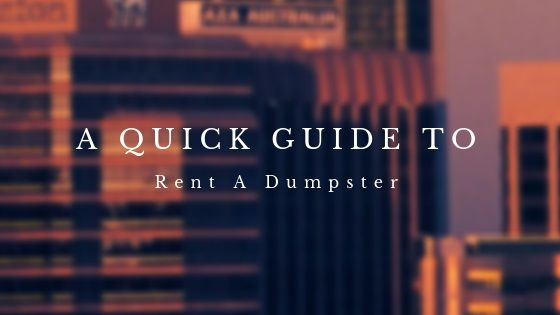 A Quick Guide To Rent A Dumpster